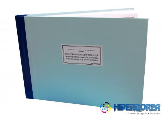 Registru special de evidenta a operatiunilor cu metale pretioase, aliaje ale acestora si pietre pretioase, coperta carton gros-hartie